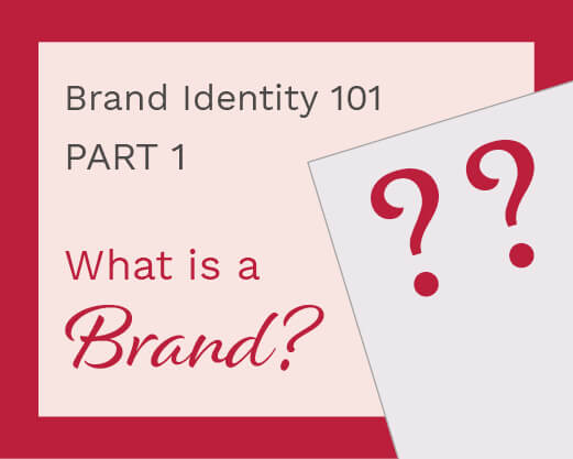 Brand Identity 101 Part 1: What is a Brand?